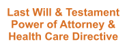 Last Will & Testament Power of Attorney & Health Care Directive